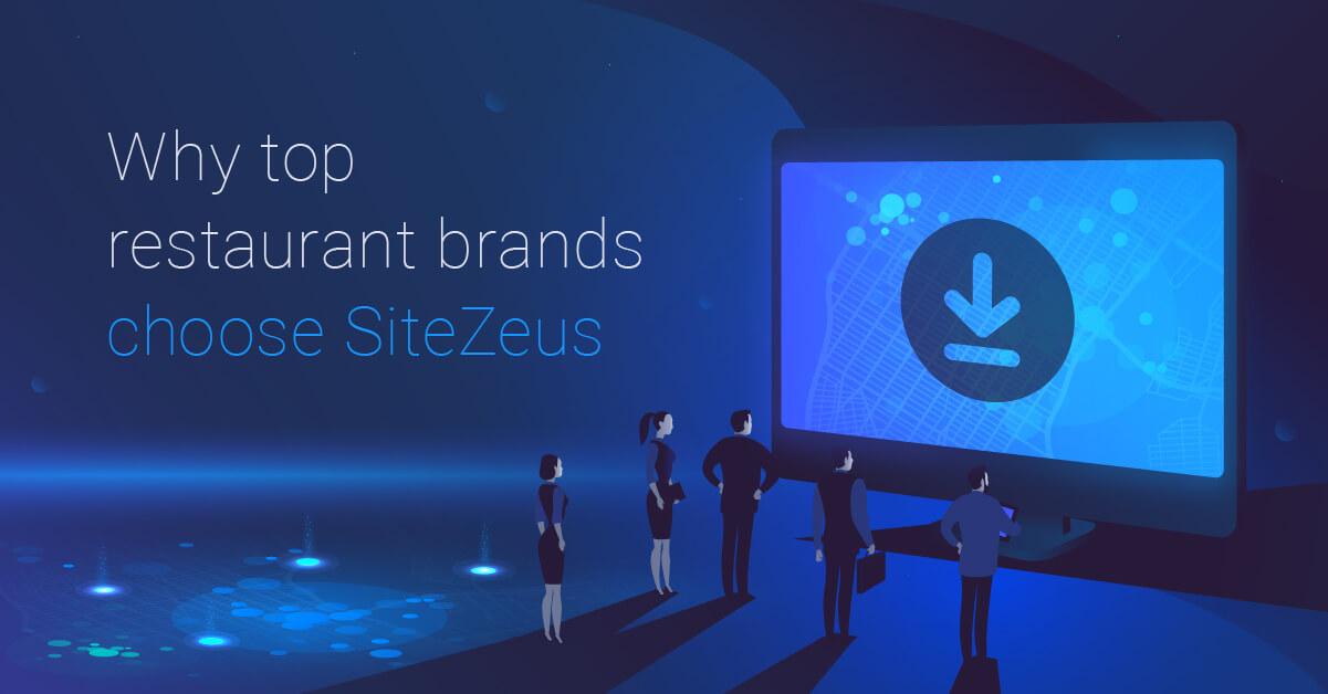 Why top restaurant brands choose SiteZeus